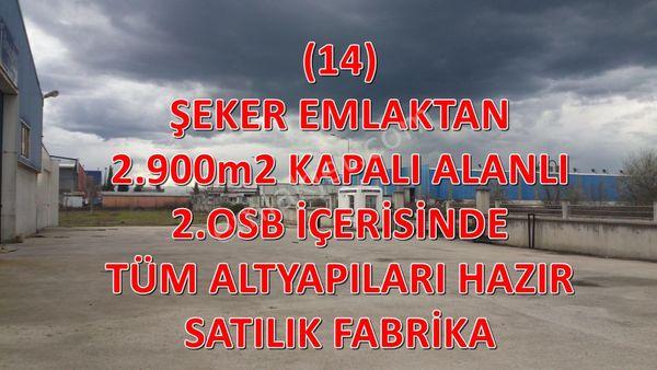 14-ŞEKER EMLAKTAN 2.900m2 KAPALI ALANLI SATILIK FABRİKA