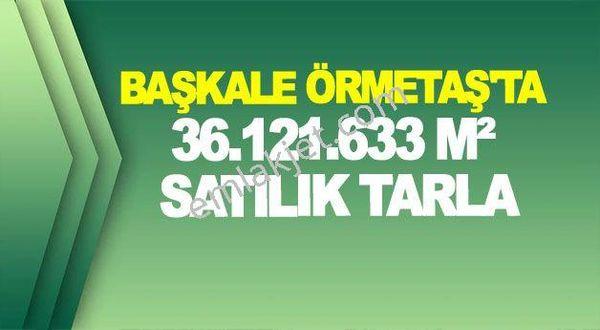 BAŞKALE ÖRMETAŞ'TA 36.121.633 M² SATILIK TARLA