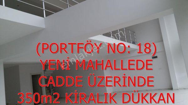 18-ŞEKER EMLAKTAN 350m2 CADDE ÜZERİNDE KİRALIK DÜKKAN