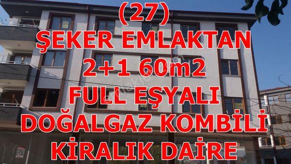 27- ŞEKER EMLAKTAN 2+1-60m²  KİRALIK EŞYALI DAİRE